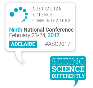 Australian Science Communicators Ninth National Conference Adelaide 23-24 February 2017